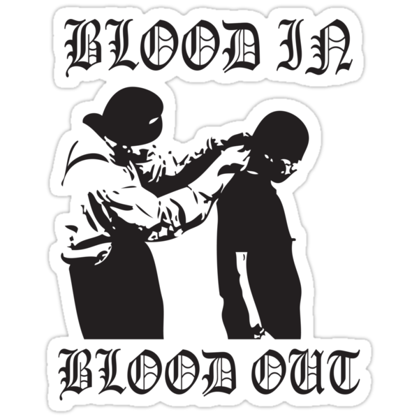 Blood In Blood Out by Maestro Hazer