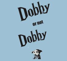 Dobby or not dobby by Livin-the-Shire