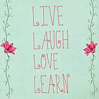 Live, laugh, Love, Learn by sandra arduini