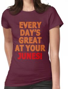 Everyday's great at your Junes! Womens Fitted T-Shirt