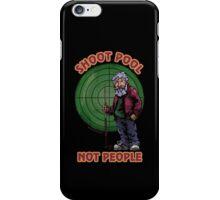 Shoot Pool Not People iPhone Case/Skin