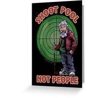 Shoot Pool Not People Greeting Card