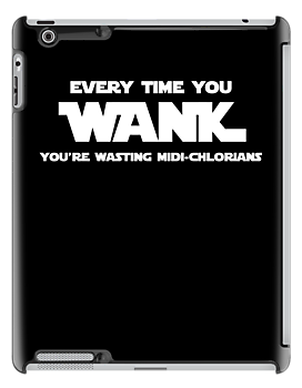 Every Time You Wank, You're Wasting Midi-Chlorians by jezkemp
