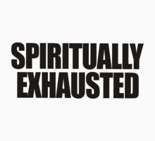 SPIRITUALLY EXHAUSTED by mcdba