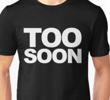Cause it is Always Too Soon Unisex T-Shirt