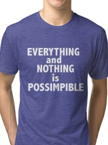 Nothing and everything is possimpible  Tri-blend T-Shirt
