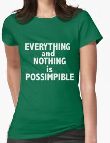 Nothing and everything is possimpible  Womens Fitted T-Shirt