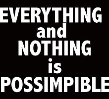 Nothing and everything is possimpible  by Charlie Smith