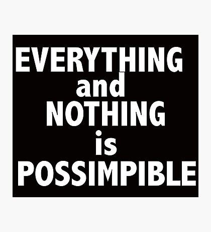Nothing and everything is possimpible  Photographic Print