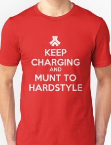Keep Charging And Munt To Hardstyle Unisex T-Shirt