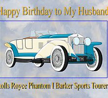 Rolls Royce Phantom I - Happy Birthday Husband by Dennis Melling