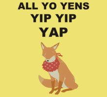ALL YO YENS YIP YIP YAP by vergil