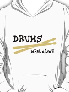 Drums - What else? T-Shirt