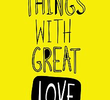 Do small things with great love by ashkenazigal