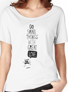 Do small things with great love Women's Relaxed Fit T-Shirt