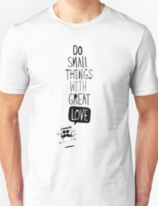 Do small things with great love T-Shirt