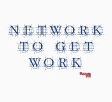 NETWORK TO GET WORK by KARMA TEES  karma view photography