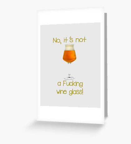 No, it's not a f**king wine glass Greeting Card