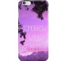 Tomorrow will be better iPhone Case/Skin