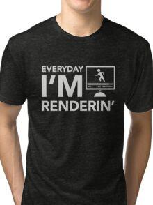 Everyday I'm Renderin' Tri-blend T-Shirt