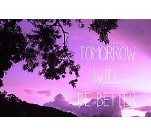 Tomorrow will be better Photographic Print