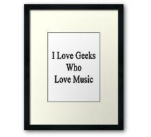 I Love Geeks Who Love Music  Framed Print