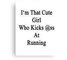 I'm That Cute Girl Who Kicks Ass At Running Canvas Print