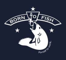 Born to Fish - Forced to Work T-Shirt