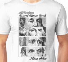 All Presidents Worth more Dead , than Alive Unisex T-Shirt