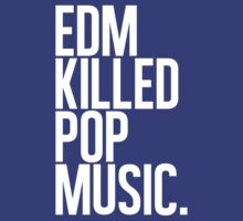 EDM Killed Pop Music (white) by DropBass