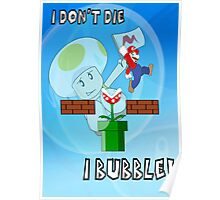 I Don't Die, I Bubble! Poster