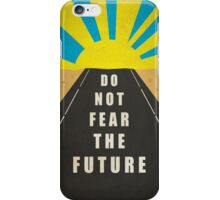 Quote: Do not fear the Future iPhone Case/Skin