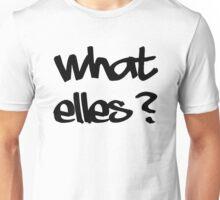 WHAT ELSE? Unisex T-Shirt