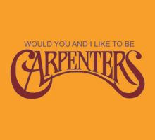 Carpenters - Would you and I like to be Carpenters by PoetforHire