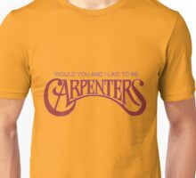 Carpenters - Would you and I like to be Carpenters Unisex T-Shirt