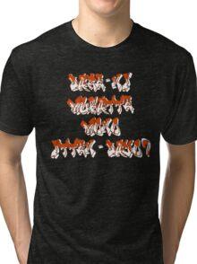 Dare-ni mukatte mono itten-dayo? Tri-blend T-Shirt