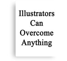Illustrators Can Overcome Anything  Canvas Print