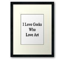 I Love Geeks Who Love Art Framed Print
