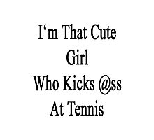 I'm That Cute Girl Who Kicks Ass At Tennis  Photographic Print