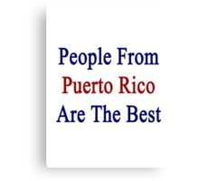 People From Puerto Rico Are The Best Canvas Print