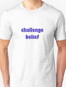 challenge belief Unisex T-Shirt