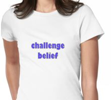 challenge belief Womens Fitted T-Shirt