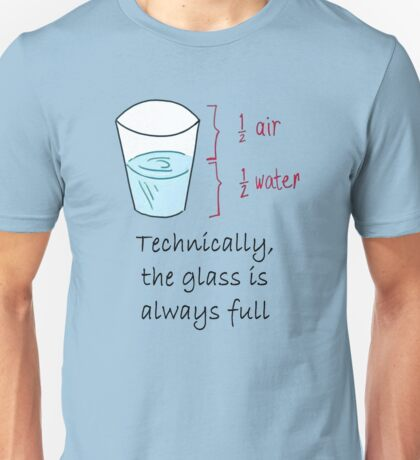 Half Water Half Air = Glass is Always Full Unisex T-Shirt