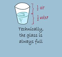 Half Water Half Air = Glass is Always Full Unisex T-Shirt