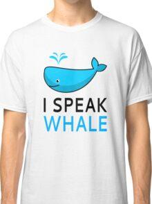 I Speak Whale Classic T-Shirt
