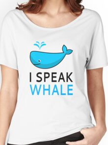 I Speak Whale Women's Relaxed Fit T-Shirt