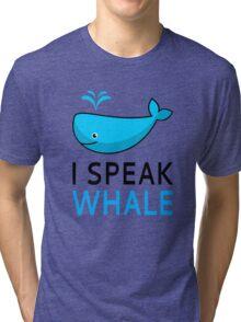 I Speak Whale Tri-blend T-Shirt