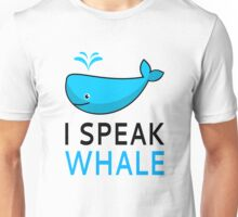 I Speak Whale Unisex T-Shirt