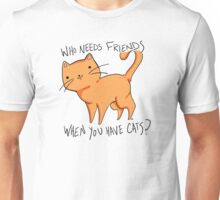Who needs friends when you have cats? In orange  Unisex T-Shirt