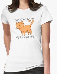 Who needs friends when you have cats? In orange  Womens Fitted T-Shirt